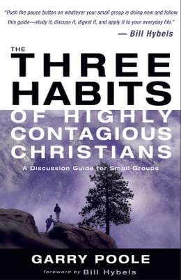 Book The Three Habits of Highly Contagious Christians: A Discussion Guide for Small Groups by Garry D. Poole