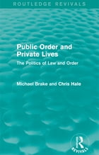 Public Order and Private Lives (Routledge Revivals): The Politics of Law and Order