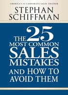 The 25 Most Common Sales Mistakes: . . . And How to Avoid Them