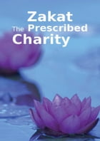 Zakat the Prescribed Charity: Islamic Books on the Quran, the Hadith and the Prophet Muhammad by Maulana Wahiduddin Khan