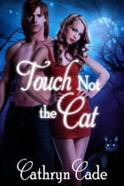 TOUCH NOT THE CAT: A Sexy Halloween Romance by Cathryn Cade