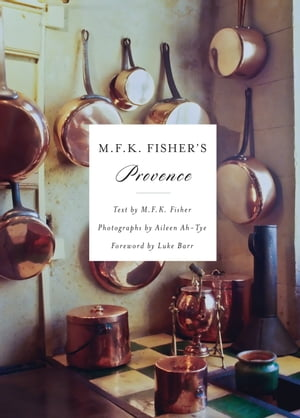 M.F.K. Fisher's Provence by M. F. K. Fisher