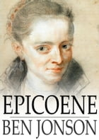 Epicoene: Or, The Silent Woman by Ben Jonson