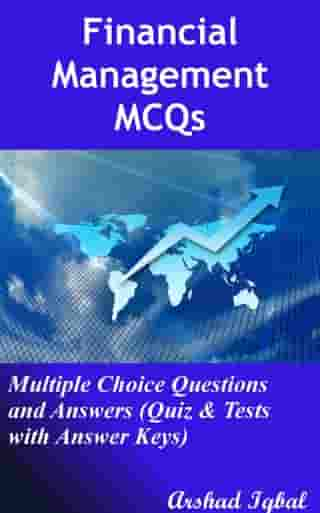 Financial Management MCQs: Multiple Choice Questions and Answers (Quiz & Tests with Answer Keys) by Arshad Iqbal