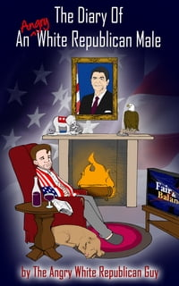 The Diary of An Angry White Republican Male: By The Angry White Republican Guy