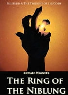 Richard Wagner's The Ring of the Niblung: Siegfried & The Twilight of the Gods by Margaret Armour