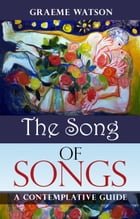 Song of Songs: A contemplative guide by Graeme Watson