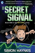 Hal Junior 1: The Secret Signal: Hal Junior Illustrated Middle Grade Science Fiction Series by Simon Haynes