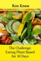 The Challenge: Eating Plant-Based for 30 Days by Ron Kness
