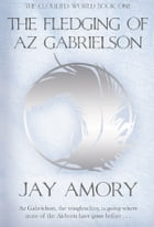 The Fledging of Az Gabrielson: The Clouded World Book One by Jay Amory