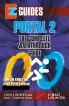 Portal 2: The Complete Walkthrough guide - Single player by The Cheat Mistress