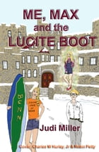 Me, Max and the Lucite Boot by Judi Miller