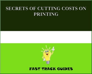 SECRETS OF CUTTING COSTS ON PRINTING by Alexey