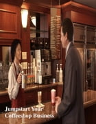 Jumpstart Your Coffeeshop Business by V.T.
