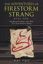 The Adventures of Firestorm Strang: Book One: Introducing the Rogue of the West, the Great Firestorm Strang! by Kat Fox