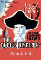 The Devil's Disciple (Annotated) by George Bernard Shaw