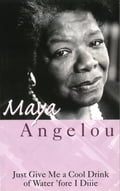 Just Give Me A Cool Drink Of Water 'Fore I Diiie - Dr Maya Angelou