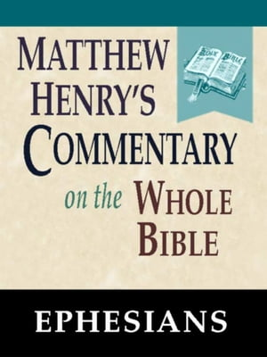 Matthew Henry's Commentary on the Whole Bible-Book of Ephesians
