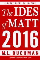 The Ides of Matt 2016 by M. L. Buchman