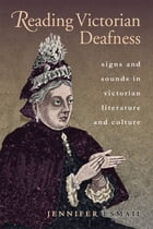 Reading Victorian Deafness by Jennifer Esmail