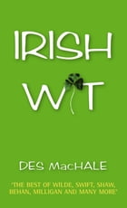 Irish Wit: Jokes, Toasts and Sayings from Ireland by Desmond MacHale