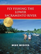 Fly Fishing the Lower Sacramento River by Mike Mercer
