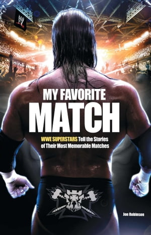 My Favorite Match WWE Superstars Tell the Stories of Their Most Memorable Matches