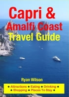 Capri & Amalfi Coast Travel Guide: Attractions, Eating, Drinking, Shopping & Places To Stay by Ryan Wilson