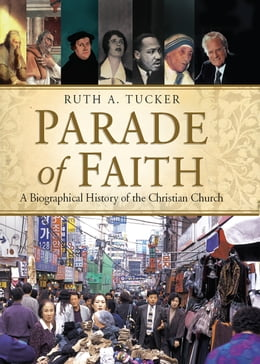 Book Parade of Faith: A Biographical History of the Christian Church: A Biographical History of the… by Ruth A. Tucker