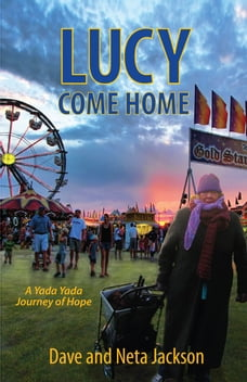 Lucy Come Home: A Yada Yada Journey of Hope
