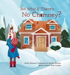 But What If There's No Chimney? by Emily Weisner Thompson