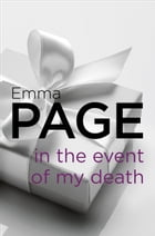 In the Event of My Death by Emma Page