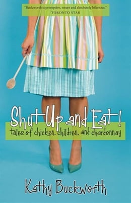Book Shut Up And Eat! by Kathy Buckworth