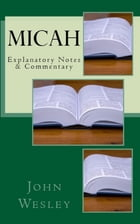 Micah: Explanatory Notes & Commentary by John Wesley