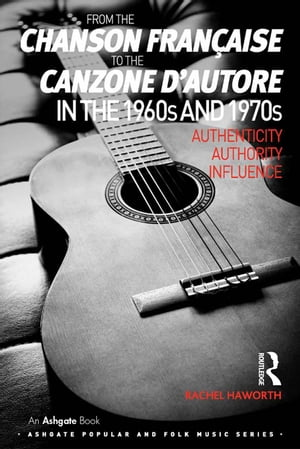 From the chanson fran�aise to the canzone d'autore in the 1960s and 1970s Authenticity,  Authority,  Influence