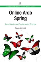 Online Arab Spring: Social Media and Fundamental Change by Reza Jamali