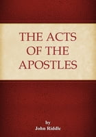 The Acts of the Apostles by John Riddle
