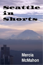 Seattle in Shorts by Mercia McMahon