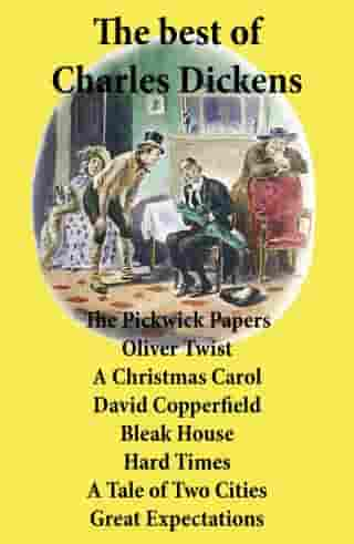 The best of Charles Dickens: The Pickwick Papers, Oliver Twist, A Christmas Carol, David Copperfield, Bleak House, Hard Times, A Tale of Two Cities, G by Charles  Dickens