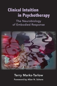 Clinical Intuition in Psychotherapy: The Neurobiology of Embodied Response (Norton Series on…
