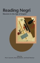 Reading Negri: Marxism in the Age of Empire by Pierre Lamarche