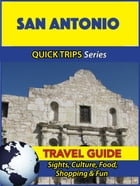 San Antonio Travel Guide (Quick Trips Series): Sights, Culture, Food, Shopping & Fun by Jody Swift