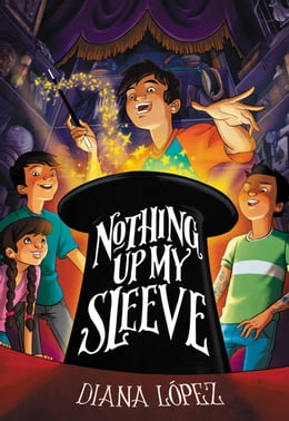 Book Nothing Up My Sleeve by Diana Lopez
