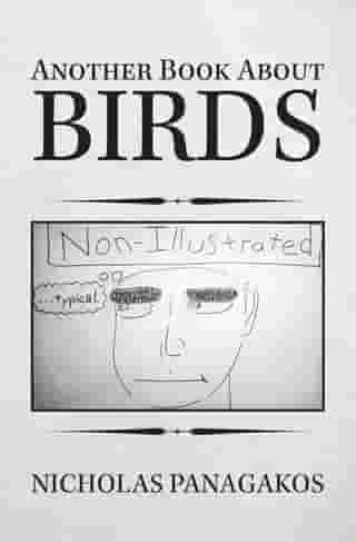 Another Book About Birds: (Non-Illustrated) by Nicholas Panagakos