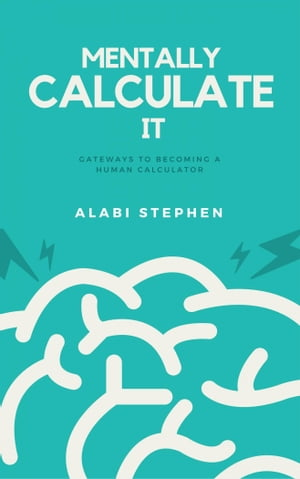 Mentally Calculate It: Gateways To Becoming A Human Calculator