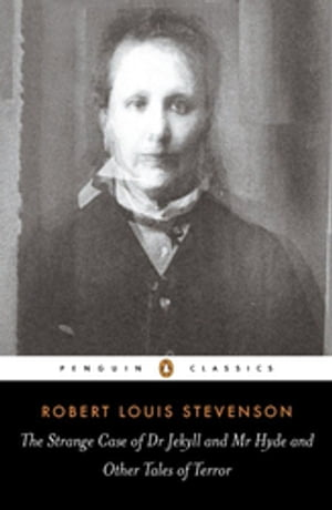 The Strange Case of Dr Jekyll and Mr Hyde and Other Tales of Terror: Penguin Classics by Robert Louis Stevenson