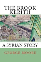 The Brook Kerith: a Syrian Story by George Moore