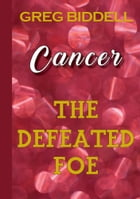 Cancer the Defeated Foe by Greg Biddell