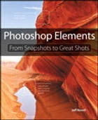 Photoshop Elements: From Snapshots to Great Shots by Jeff Revell