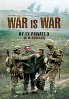 War is War: By Ex-Private X by Burrage, A M